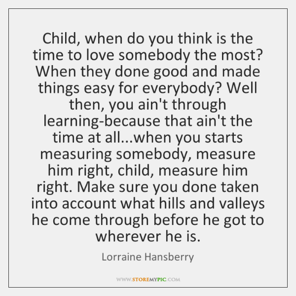 Child, when do you think is the time to love somebody the ...