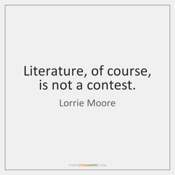 Literature, of course, is not a contest.