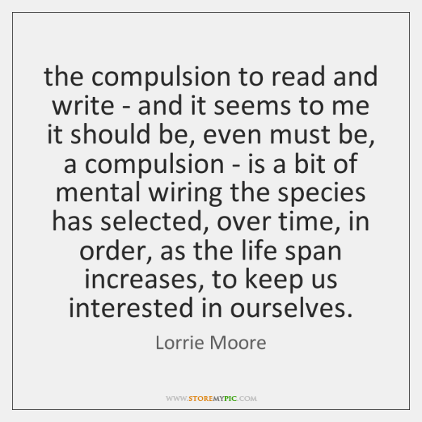 the compulsion to read and write - and it seems to me ...