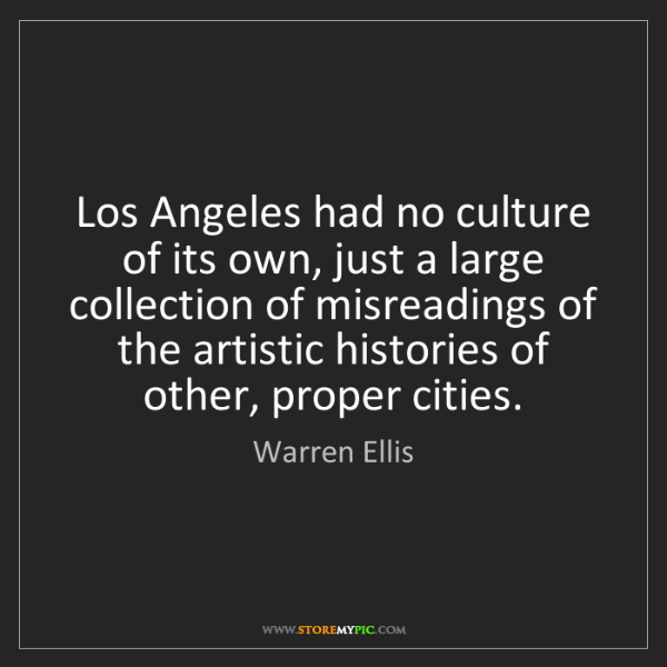 Warren Ellis: Los Angeles had no culture of its own, just a large collection...