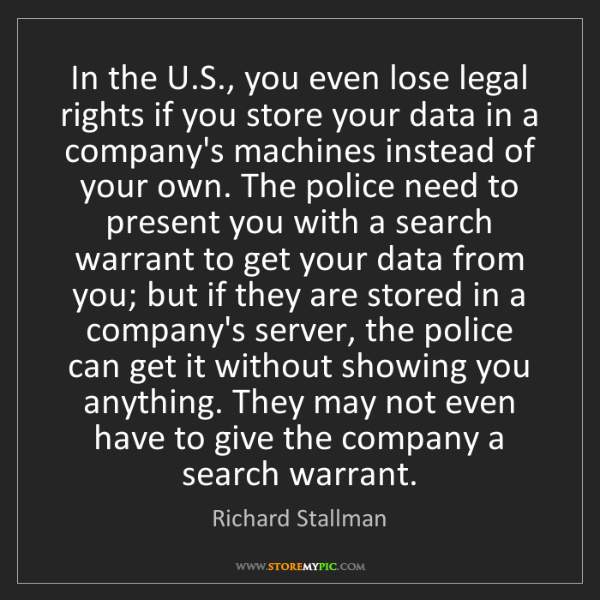 Richard Stallman: In the U.S., you even lose legal rights if you store...