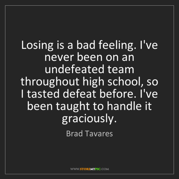 Brad Tavares: Losing is a bad feeling. I've never been on an undefeated...