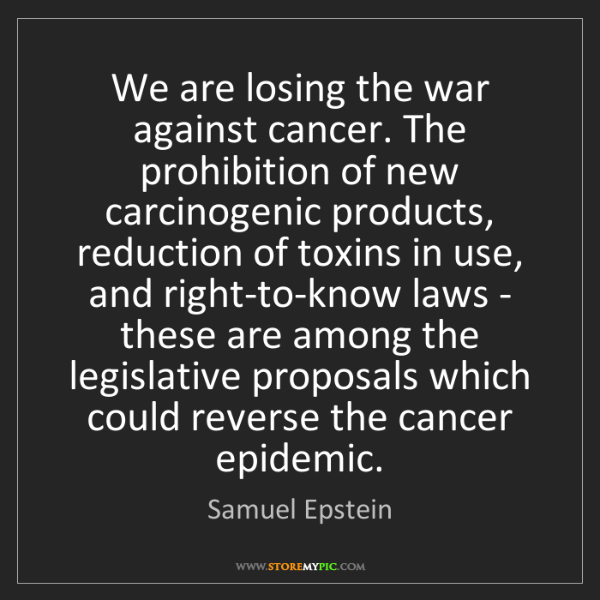 Samuel Epstein: We are losing the war against cancer. The prohibition...