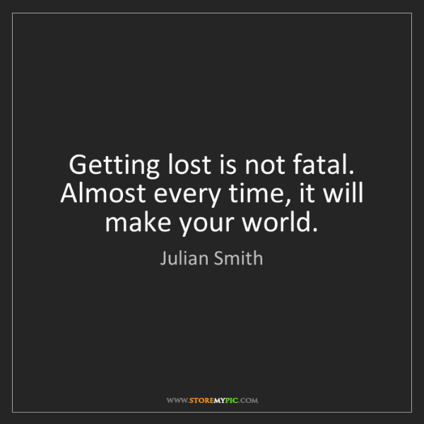Julian Smith: Getting lost is not fatal. Almost every time, it will...
