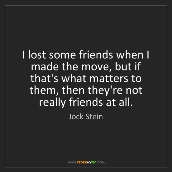 Jock Stein: I lost some friends when I made the move, but if that's...