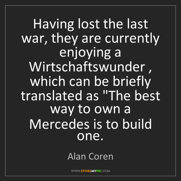 Alan Coren: Having lost the last war, they are currently enjoying...