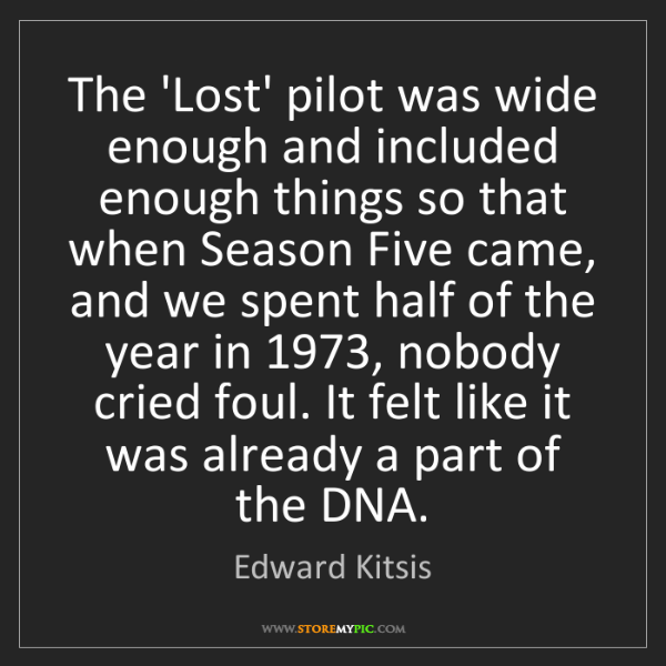 Edward Kitsis: The 'Lost' pilot was wide enough and included enough...