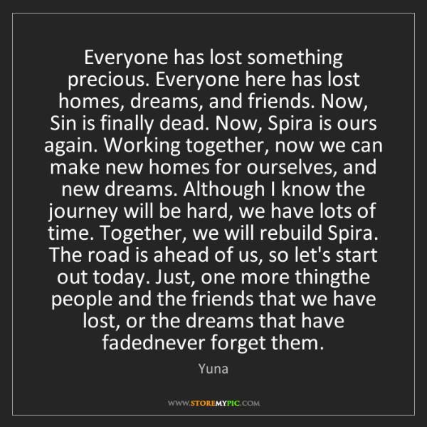 Yuna: Everyone has lost something precious. Everyone here has...