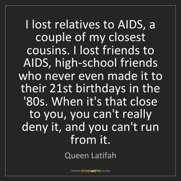 Queen Latifah: I lost relatives to AIDS, a couple of my closest cousins....