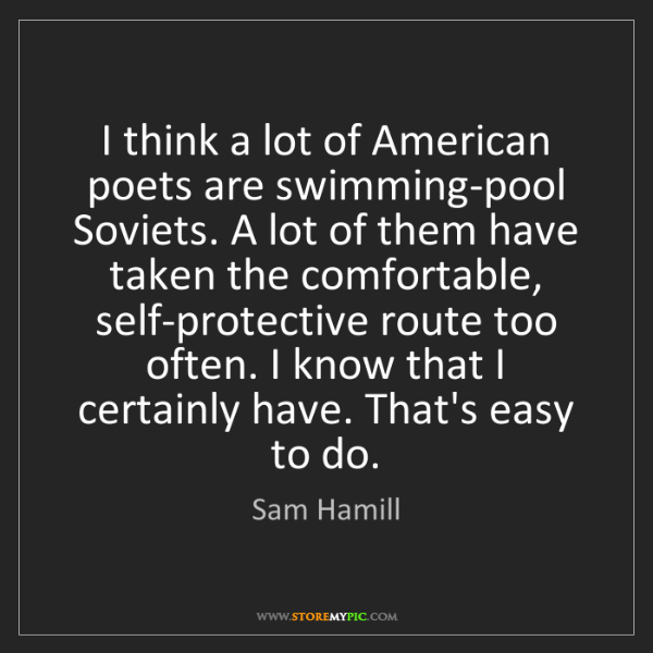 Sam Hamill: I think a lot of American poets are swimming-pool Soviets....