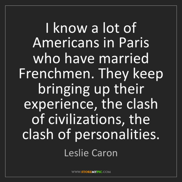 Leslie Caron: I know a lot of Americans in Paris who have married Frenchmen....