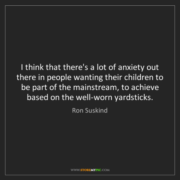 Ron Suskind: I think that there's a lot of anxiety out there in people...