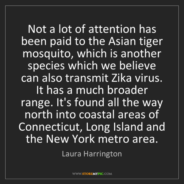 Laura Harrington: Not a lot of attention has been paid to the Asian tiger...