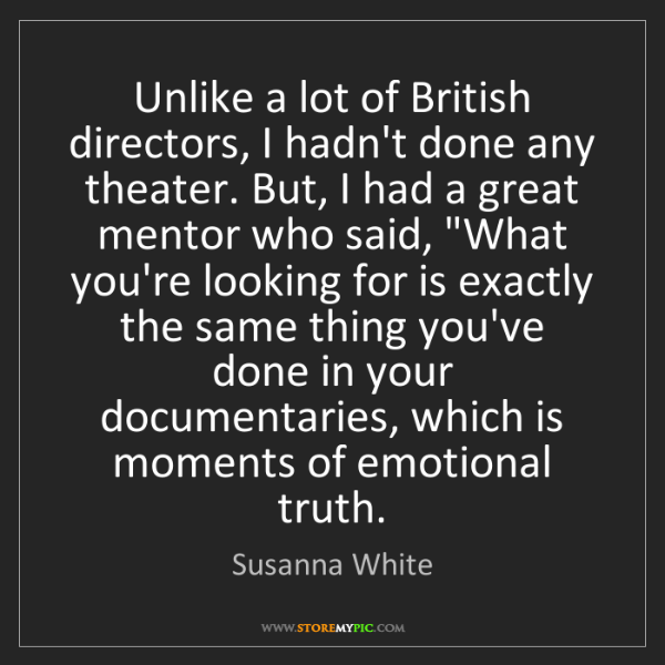 Susanna White: Unlike a lot of British directors, I hadn't done any...
