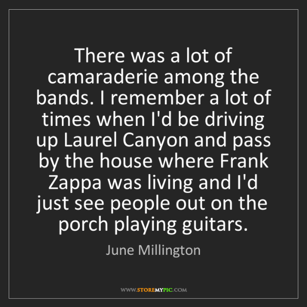 June Millington: There was a lot of camaraderie among the bands. I remember...