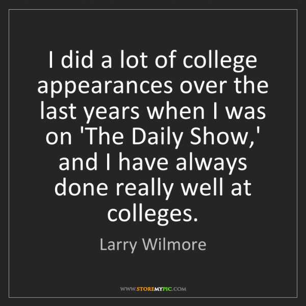 Larry Wilmore: I did a lot of college appearances over the last years...
