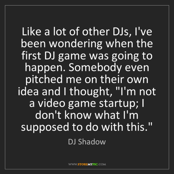 DJ Shadow: Like a lot of other DJs, I've been wondering when the...