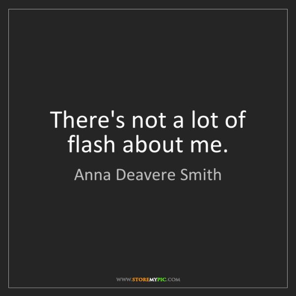 Anna Deavere Smith: There's not a lot of flash about me.