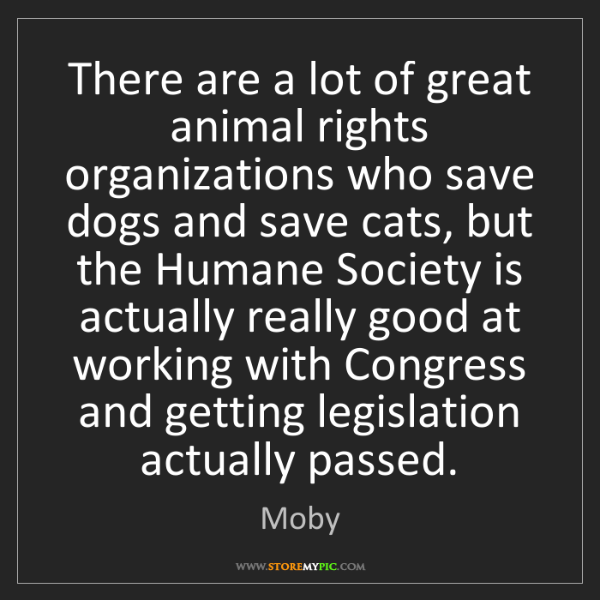Moby: There are a lot of great animal rights organizations...