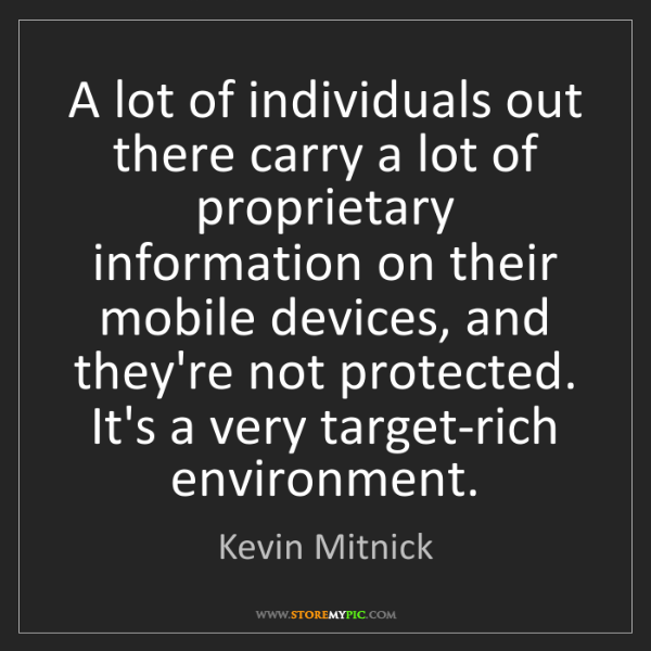 Kevin Mitnick: A lot of individuals out there carry a lot of proprietary...