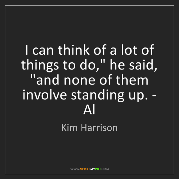 """Kim Harrison: I can think of a lot of things to do,"""" he said, """"and..."""