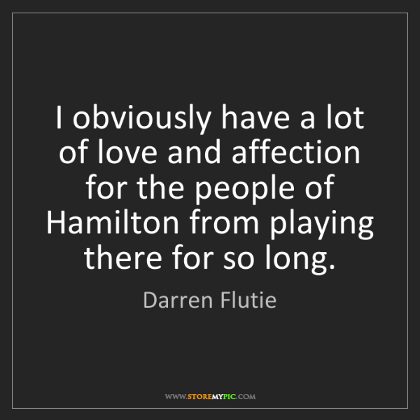 Darren Flutie: I obviously have a lot of love and affection for the...