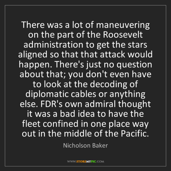 Nicholson Baker: There was a lot of maneuvering on the part of the Roosevelt...