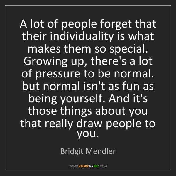 Bridgit Mendler: A lot of people forget that their individuality is what...