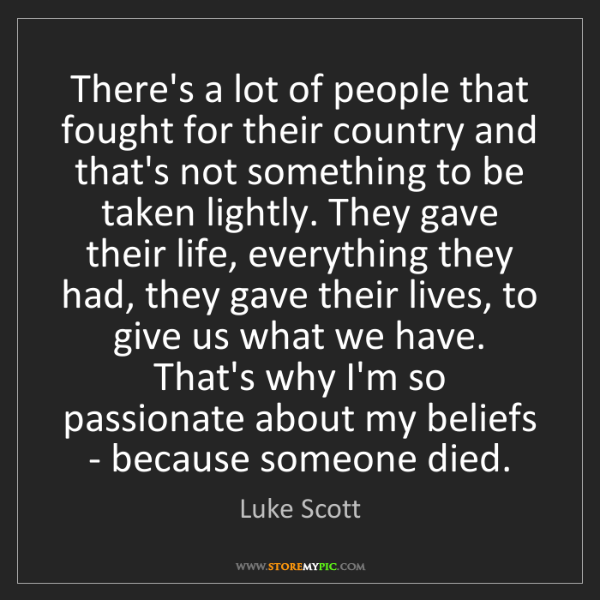 Luke Scott: There's a lot of people that fought for their country...