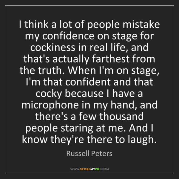 Russell Peters: I think a lot of people mistake my confidence on stage...