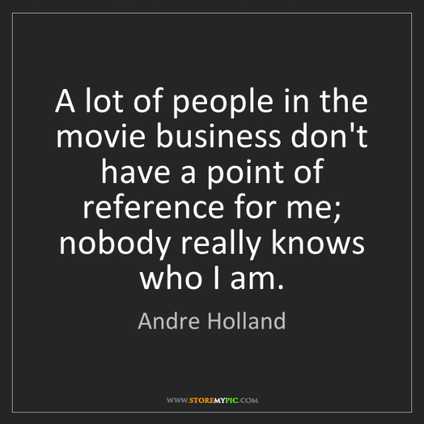 Andre Holland: A lot of people in the movie business don't have a point...