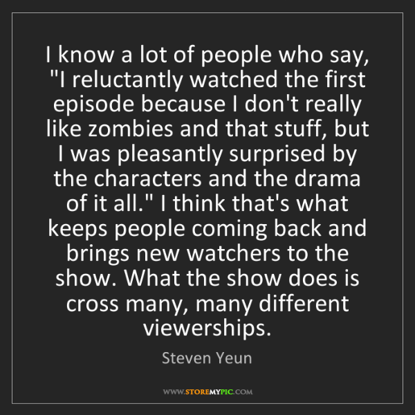 """Steven Yeun: I know a lot of people who say, """"I reluctantly watched..."""