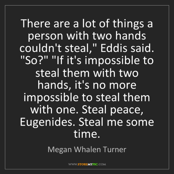 Megan Whalen Turner: There are a lot of things a person with two hands couldn't...