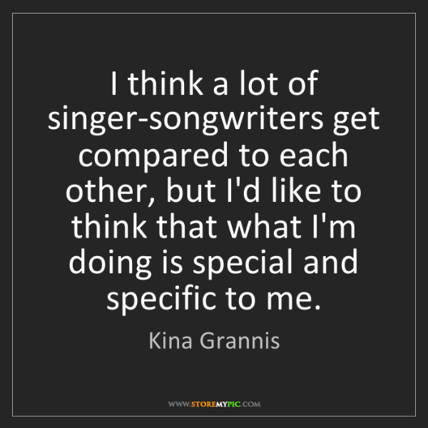 Kina Grannis: I think a lot of singer-songwriters get compared to each...