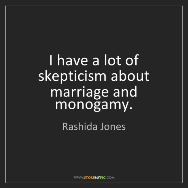 Rashida Jones: I have a lot of skepticism about marriage and monogamy.