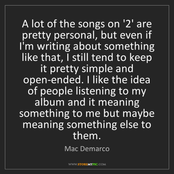 Mac Demarco: A lot of the songs on '2' are pretty personal, but even...