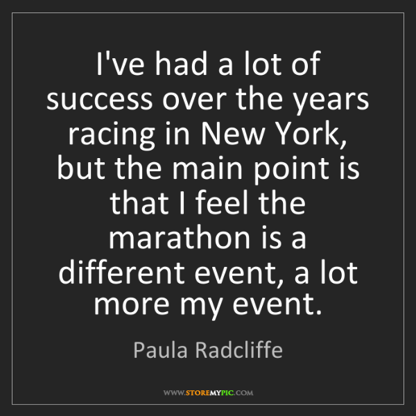 Paula Radcliffe: I've had a lot of success over the years racing in New...