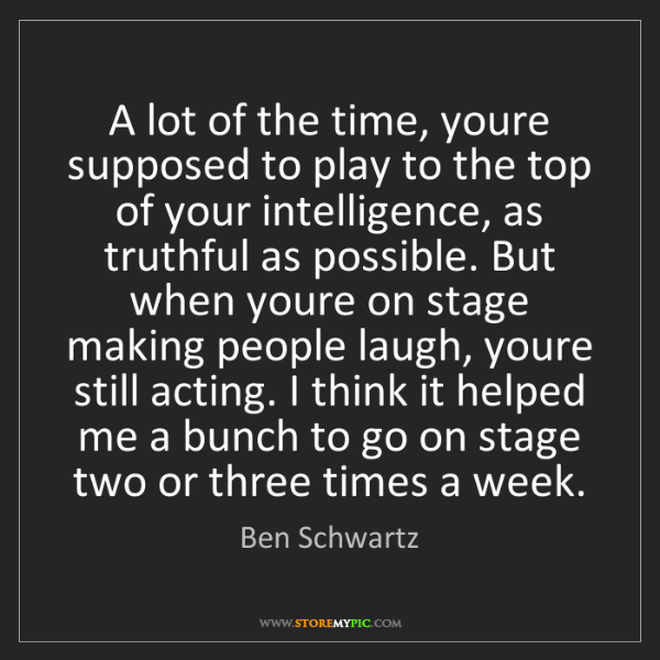 Ben Schwartz: A lot of the time, youre supposed to play to the top...