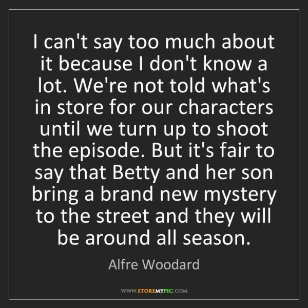 Alfre Woodard: I can't say too much about it because I don't know a...