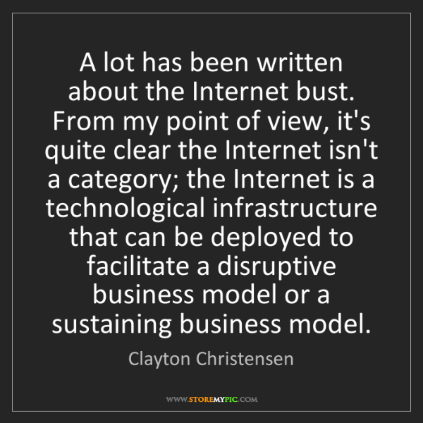 Clayton Christensen: A lot has been written about the Internet bust. From...