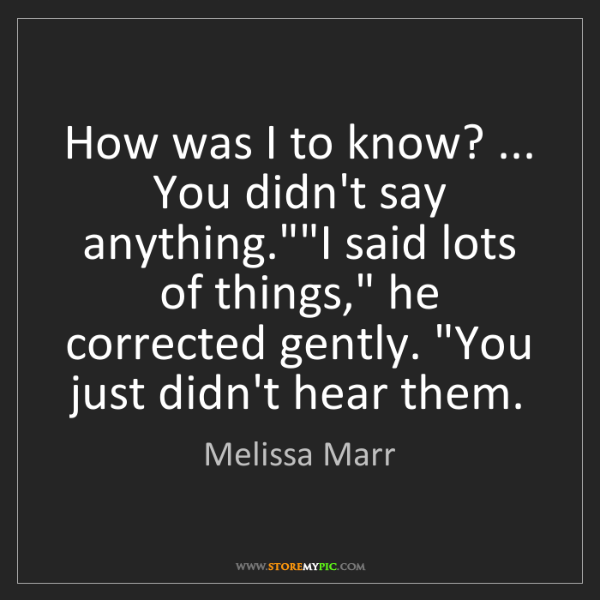 "Melissa Marr: How was I to know? ... You didn't say anything.""""I said..."