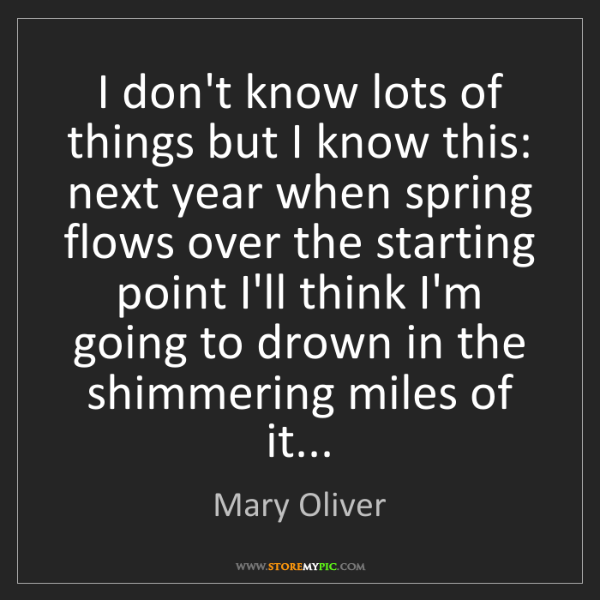 Mary Oliver: I don't know lots of things but I know this: next year...
