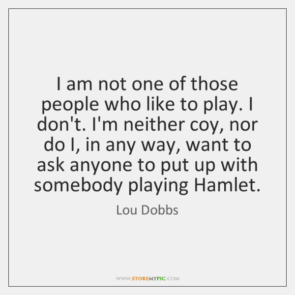I am not one of those people who like to play. I ...