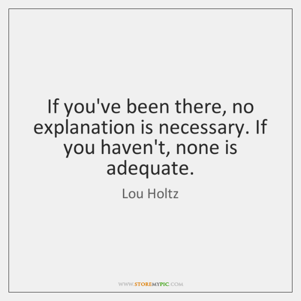If you've been there, no explanation is necessary. If you haven't, none ...