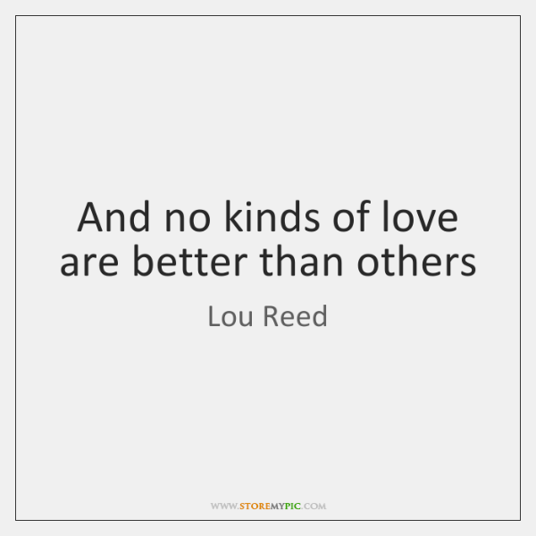 And no kinds of love are better than others