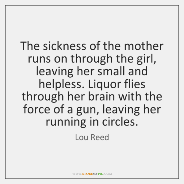 The sickness of the mother runs on through the girl, leaving her ...