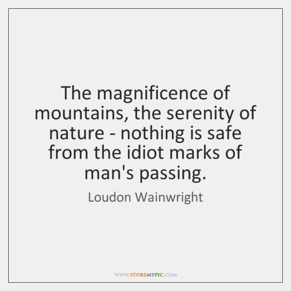The magnificence of mountains, the serenity of nature - nothing is safe ...
