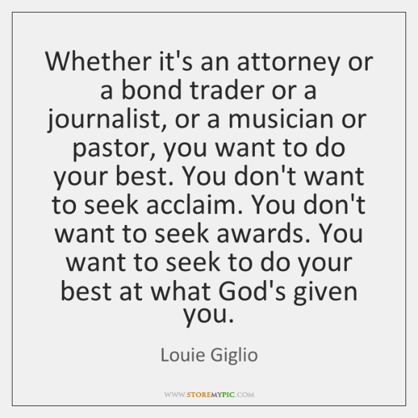 Whether it's an attorney or a bond trader or a journalist, or ...