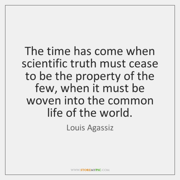 The time has come when scientific truth must cease to be the ...