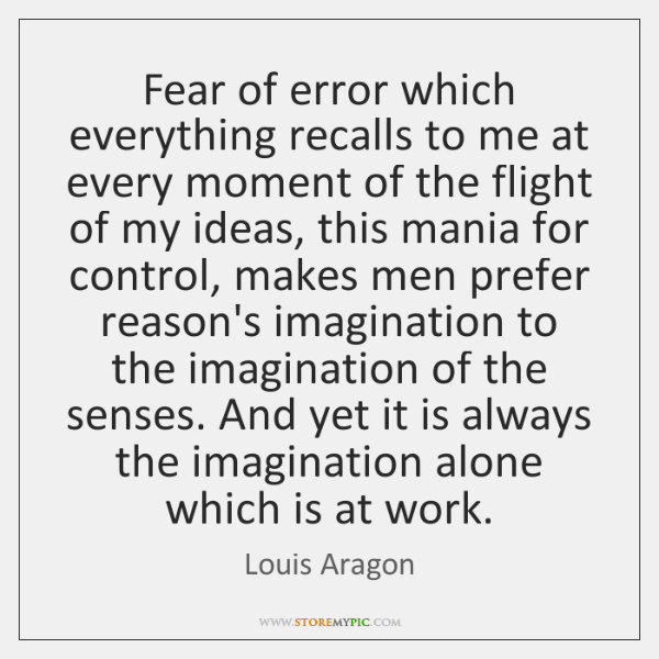 Fear of error which everything recalls to me at every moment of ...